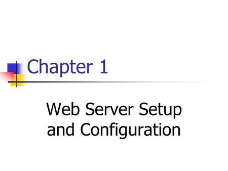 Chapter 1 Web Server Setup and Configuration. Contents A.What is web server B.Installing and Configuring Web Server C.Testing the Installation.