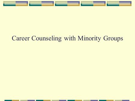 Career Counseling with Minority Groups. Culture and Values Culture consists of a set of attitudes, values, beliefs, and behaviors shared by a group of.