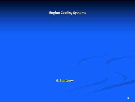 1 Engine Cooling Systems R. Bortignon. 2 Cooling Systems During the power stroke, temperatures of 1200°C or more are generated by the burning air/fuel.