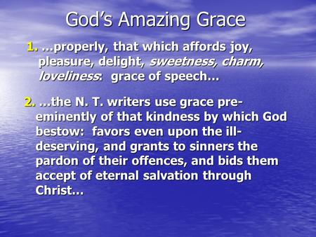 God's Amazing Grace 1.…properly, that which affords joy, pleasure, delight, sweetness, charm, loveliness: grace of speech… 1. …properly, that which affords.