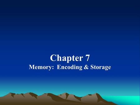 Chapter 7 Memory: Encoding & Storage. The Nature of Memory Memory: the mental process by which information is encoded and stored in the brain and later.