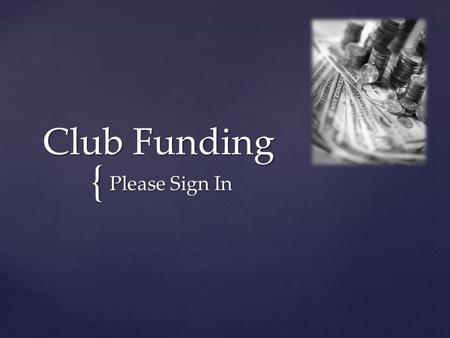 "{ Club Funding Please Sign In. Workshop Topics Eligibility for Funding Club Funding Procedures Requesting Club ""6"" Account Funds Requesting Co-Curricular."