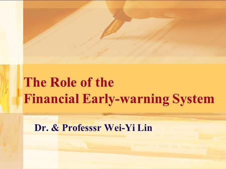 The Role of the Financial Early-warning System Dr. & Professsr Wei-Yi Lin.