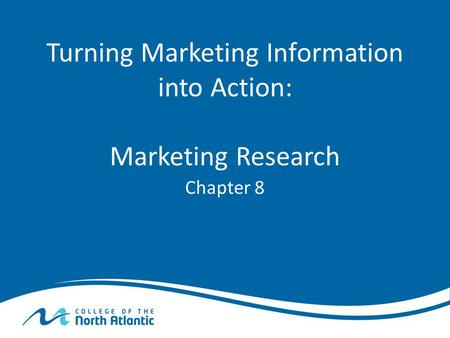 Turning Marketing Information into Action: Marketing Research Chapter 8.