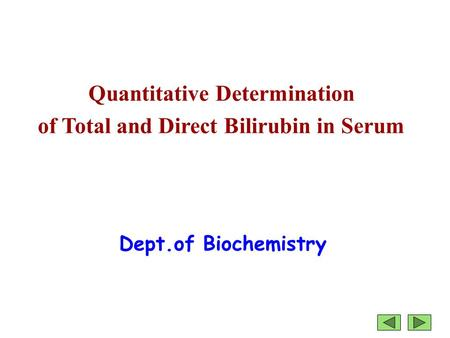 Quantitative Determination of Total and Direct Bilirubin in Serum Dept.of Biochemistry.