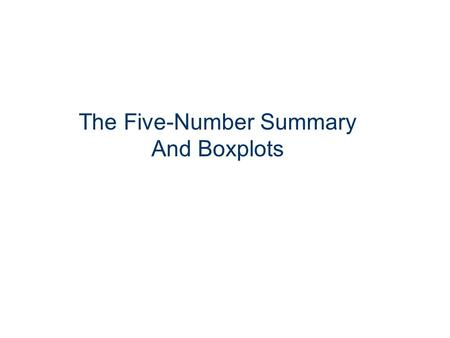The Five-Number Summary And Boxplots. Chapter 3 – Section 5 ●Learning objectives  Compute the five-number summary  Draw and interpret boxplots 1 2.