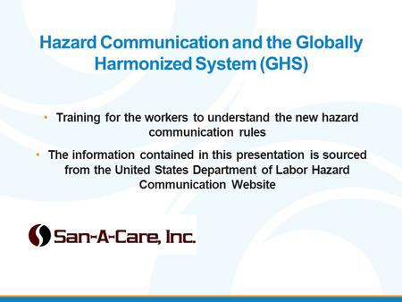 Hazard Communication and the Globally Harmonized System (GHS) Training for the workers to understand the new hazard communication rules The information.