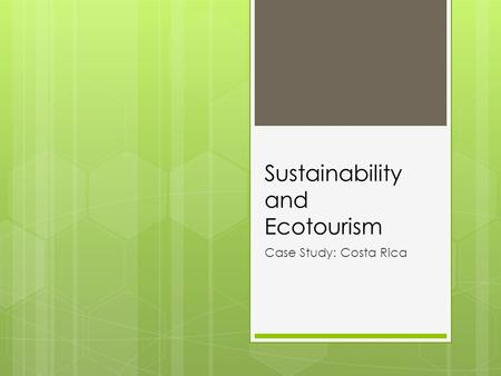 Sustainability and Ecotourism Case Study: Costa Rica.