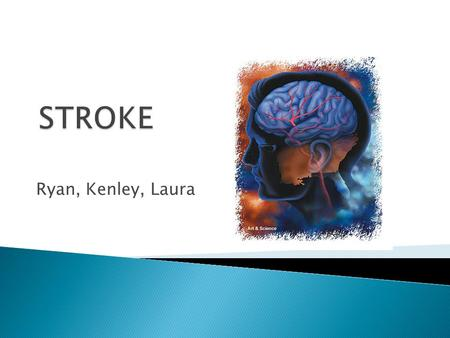 Ryan, Kenley, Laura.  A stroke is an interruption of the blood supply to any part of the brain.  Hippocrates, the father of medicine, first recognized.