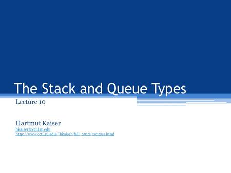 The Stack and Queue Types Lecture 10 Hartmut Kaiser