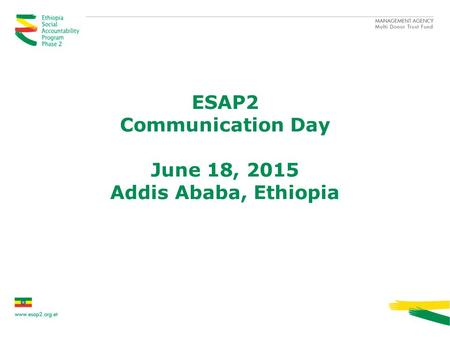 ESAP2 Communication Day June 18, 2015 Addis Ababa, Ethiopia.