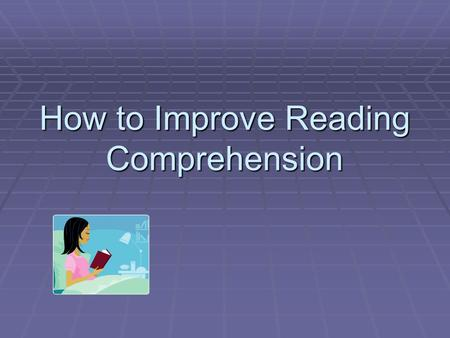 How to Improve Reading Comprehension. The purpose of reading is to connect the ideas on the page to what you already know.