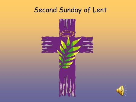 Second Sunday of Lent. Alleluia, Alleluia, Christ is with us He is with us indeed Alleluia And so we gather. In the name of the Father… Mr. Wood.