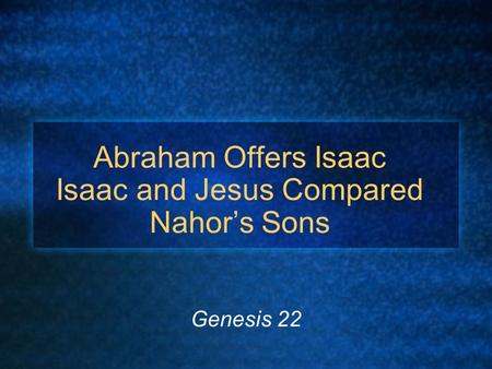 Abraham Offers Isaac Isaac and Jesus Compared Nahor's Sons Genesis 22.