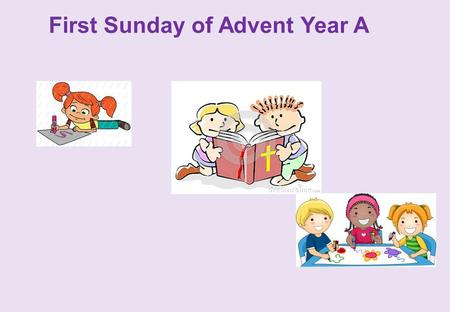 First Sunday of Advent Year A. Advent Wreath Count Down to Christmas.