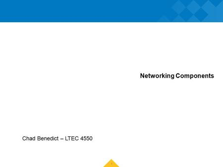 Networking Components Chad Benedict – LTEC 4550 1.