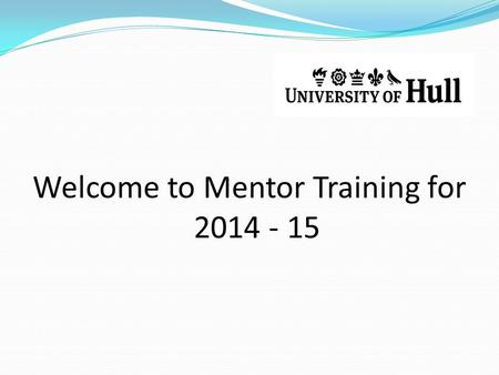 Welcome to Mentor Training for 2014 - 15. People and their roles Heather Davies – Programme Director Caroline Lundy – GEB Programme Tutor Jo Traunter.