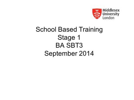 School Based Training Stage 1 BA SBT3 September 2014
