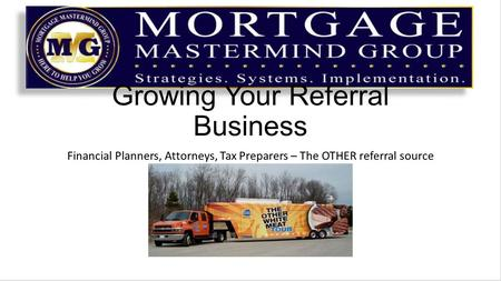 Growing Your Referral Business Financial Planners, Attorneys, Tax Preparers – The OTHER referral source.