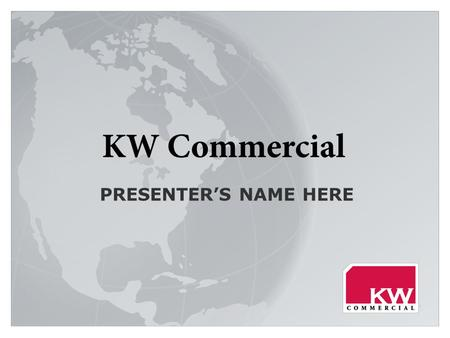 PRESENTER'S NAME HERE. KW COMMERCIAL OVERVIEW Philosophy & Leadership Mission, Vision, Values & Beliefs Benefits Training Referral Network Technology.
