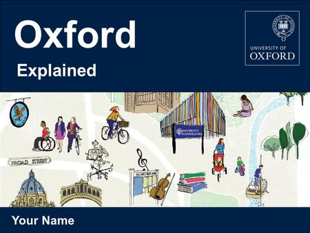 Your Name Oxford Explained. Do we offer a course you would enjoy? Would you find our teaching style engaging? Are you predicted the right grades? Could.