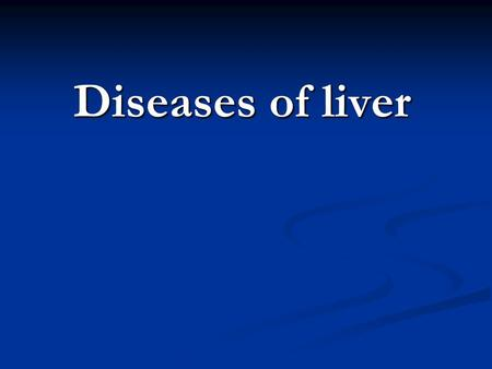 Diseases of liver. By the end of the session the student should be able to: Discuss the components of the liver Discuss the components of the liver Discuss.