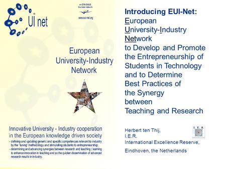 © 2006, Tod O' Dot Productions Introducing EUI-Net: European University-Industry Network to Develop and Promote the Entrepreneurship of Students in Technology.