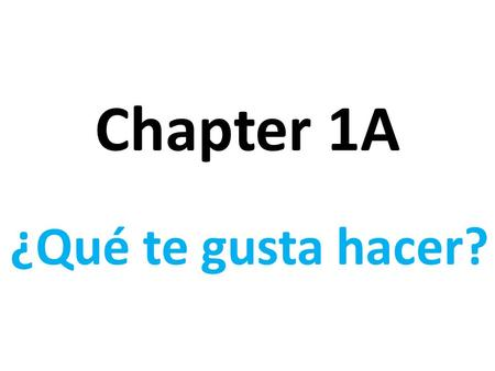 Chapter 1A ¿Qué te gusta hacer?. bailar to dance.