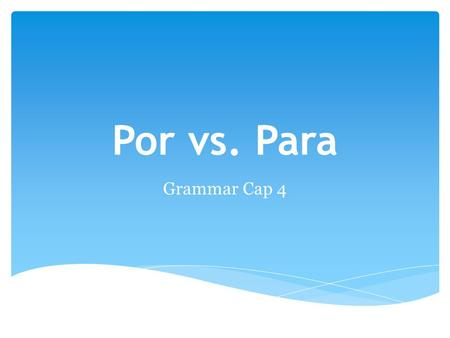 Por vs. Para Grammar Cap 4. Por and Para have the same meaning in English most of the time. Por and Para can change meanings depending on usage. Por and.