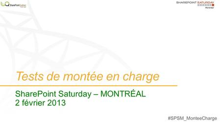 Tests de montée en charge SharePoint Saturday – MONTRÉAL 2 février 2013.
