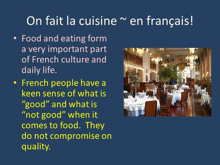 On fait la cuisine ~ en français! Food and eating form a very important part of French culture and daily life. French people have a keen sense of what.
