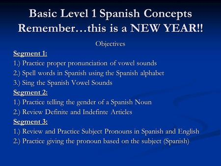 Basic Level 1 Spanish Concepts Remember…this is a NEW YEAR!!