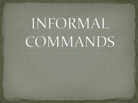 INFORMAL COMMANDS.