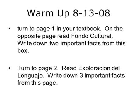 Warm Up 8-13-08 turn to page 1 in your textbook. On the opposite page read Fondo Cultural. Write down two important facts from this box. Turn to page 2.