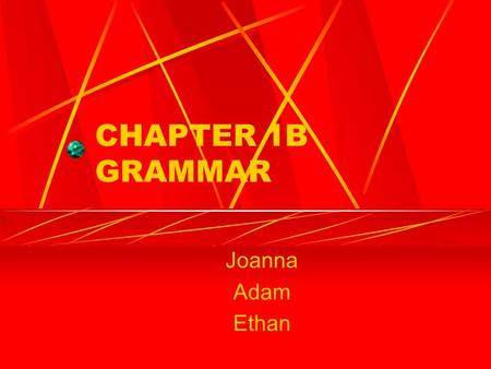 CHAPTER 1B GRAMMAR Joanna Adam Ethan. NEGATIVE/AFFIRMATIVE EXPRESSIONS Sí (yes) Algo (something,anything) Alguien (somebody, anybody) Algún/alguna (some,