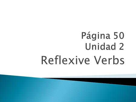 Reflexive Verbs Reflexive verbs are used to tell that a person does something to or for him- or herself.