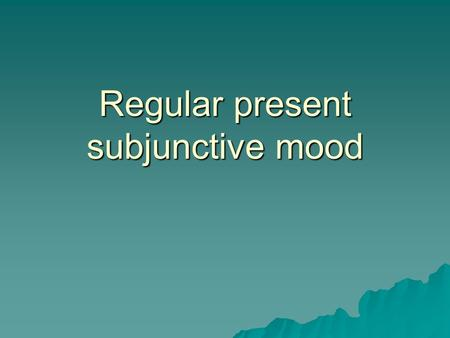 Regular present subjunctive mood