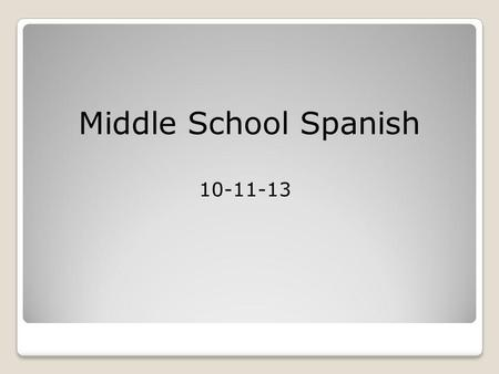 10-11-13 Middle School Spanish. 2B Sigue las direcciones Youll need a textbook, handouts, pen or pencil – These tasks will be graded.