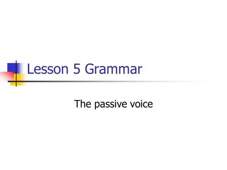 Lesson 5 Grammar The passive voice. The passive voice is a very popular construction among attorneys. Examples of Passive Voice Your offer will be rejected.