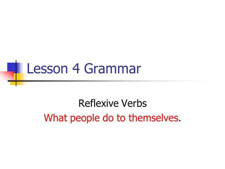 Lesson 4 Grammar Reflexive Verbs What people do to themselves.