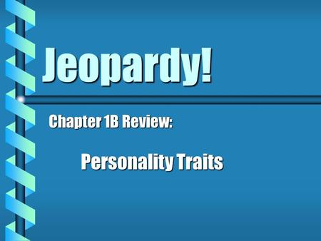 Jeopardy! Chapter 1B Review: Personality Traits.