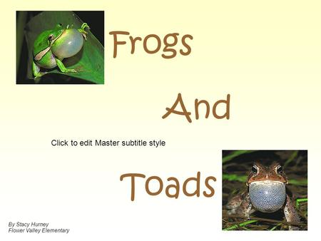 Click to edit Master subtitle style Frogs Toads And By Stacy Hurney Flower Valley Elementary.
