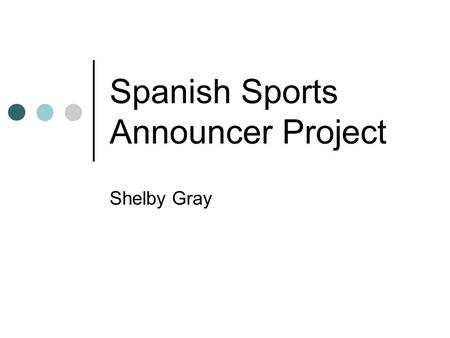 Spanish Sports Announcer Project Shelby Gray. Hola, soy Shelby Gray con las noticas de futbol americano. Hello, I am Shelby Gray with your football news.