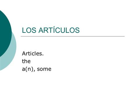 LOS ARTÍCULOS Articles. the a(n), some.