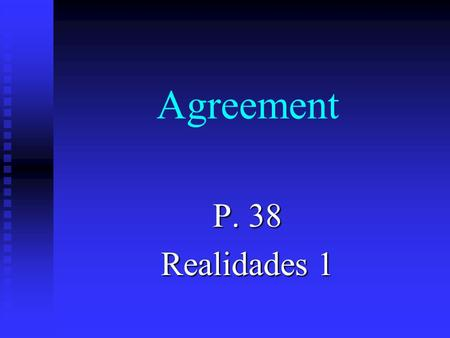 Agreement P. 38 Realidades 1 Agreement n To agree with what a person likes, you use a mí también. n Its like saying me too in English.