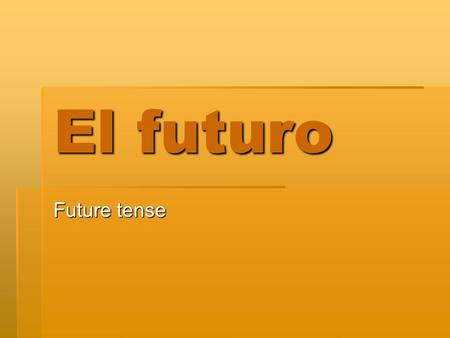 El futuro Future tense. I. Present tense Remember, the regular present tense in Spanish includes the following meanings: Remember, the regular present.