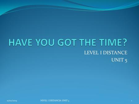 LEVEL I DISTANCE UNIT 5 11/02/2014NIVEL I DISTANCIA UNIT 51.