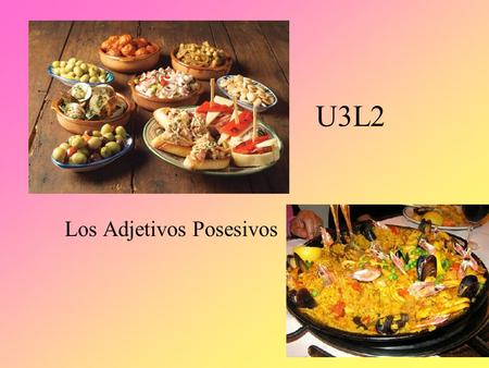 U3L2 Los Adjetivos Posesivos Use possessive adjectives to express my, your, his, our, their..etc Possessive adjectives must: Agree in number with the.