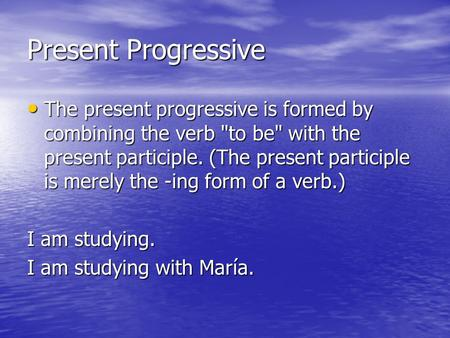Present Progressive The present progressive is formed by combining the verb to be with the present participle. (The present participle is merely the.