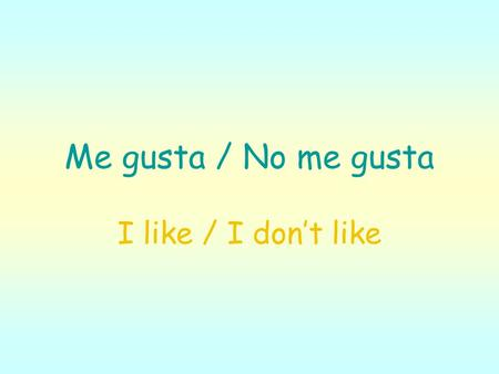 Me gusta / No me gusta I like / I dont like. Use the expression Me gusta followed by a noun to say that you like something in Spanish.